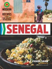 Senegal: Modern Senegalese Recipes from the Source to the Bowl
