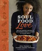 Soul Food Love : Healthy Recipes Inspired by One Hundred years of Cooking in a Black Family